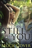 I can still feel you